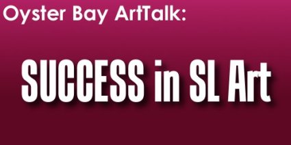 ArtTalk - Success in SL Art